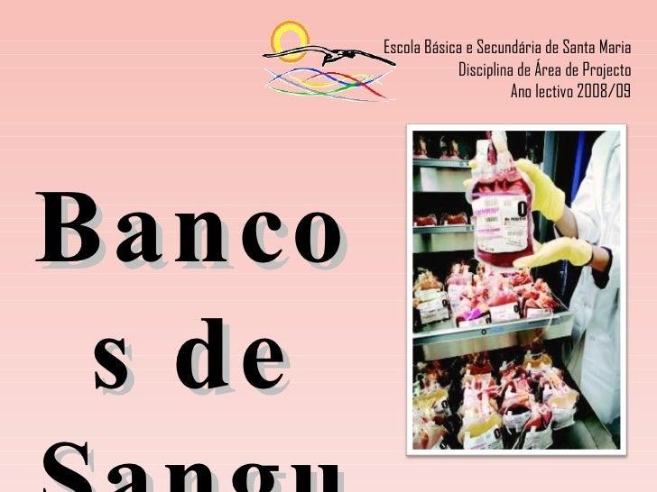 Bancos de Sangue Escola Básica e Secundária de Santa Maria Disciplina de Área de Projecto Ano lectivo 2008/09