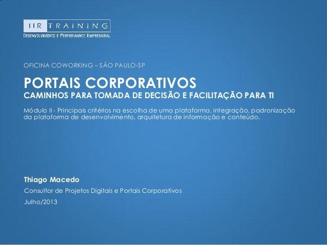 OFICINA COWORKING – SÃO PAULO-SPPORTAIS CORPORATIVOSCAMINHOS PARA TOMADA DE DECISÃO E FACILITAÇÃO PARA TIMódulo II - Princ...