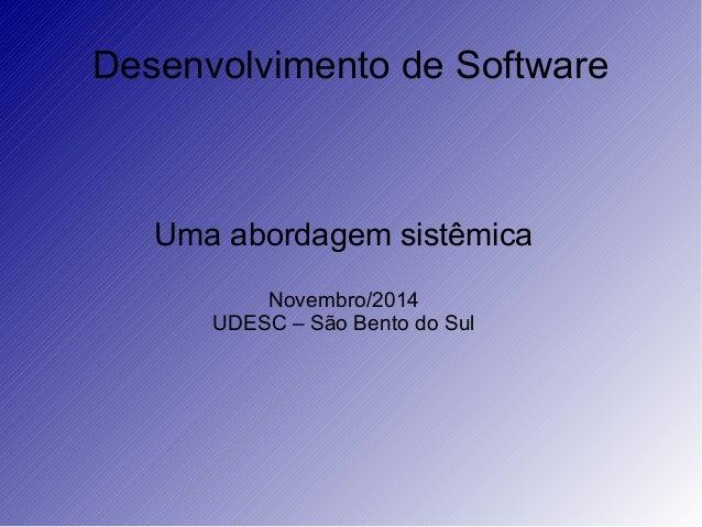 Desenvolvimento de Software Uma abordagem sistêmica Novembro/2014 UDESC – São Bento do Sul