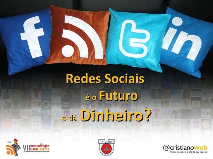 Redes Sociais  é o  Futuro e dá  Dinheiro?