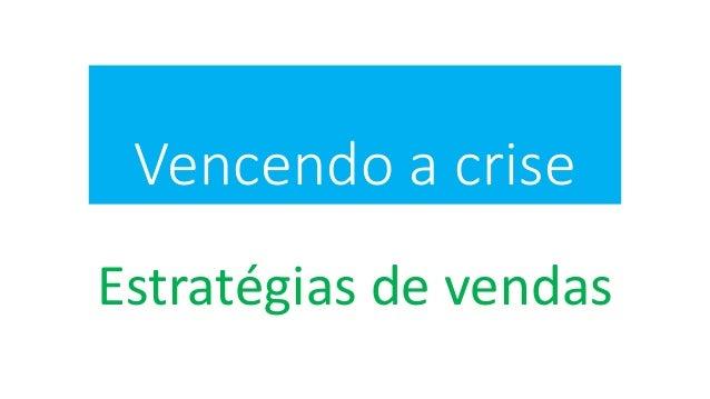 Vencendo a crise Estratégias de vendas