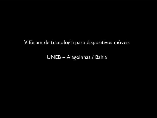 V fórum de tecnologia para dispositivos móveis UNEB – Alagoinhas / Bahia