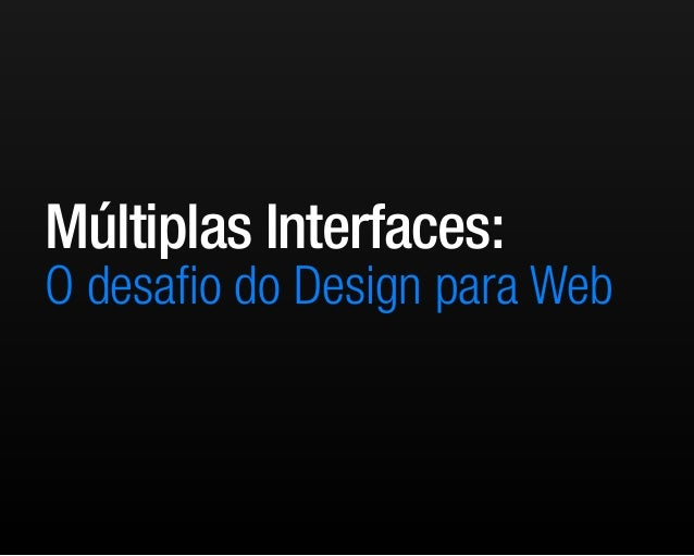 Múltiplas Interfaces: O desafio do Design para Web