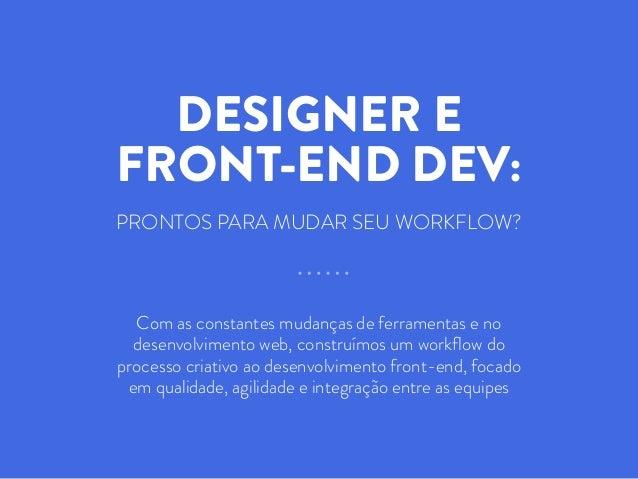 DESIGNER E FRONT-END DEV: PRONTOS PARA MUDAR SEU WORKFLOW? Com as constantes mudanças de ferramentas e no desenvolvimento ...