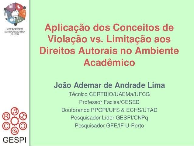 Aplicação dos Conceitos de Violação vs. Limitação aos Direitos Autorais no Ambiente Acadêmico João Ademar de Andrade Lima ...
