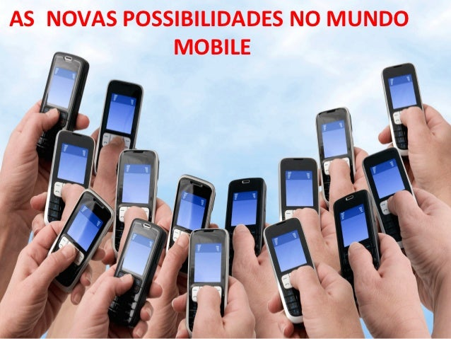 AS NOVAS POSSIBILIDADES NO MUNDO             MOBILE                c