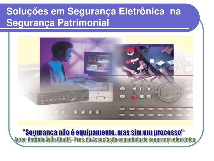 """Soluções em Segurança Eletrônica  na Segurança Patrimonial<br />""""Segurança não é equipamento, mas sim um processo"""" <br />A..."""