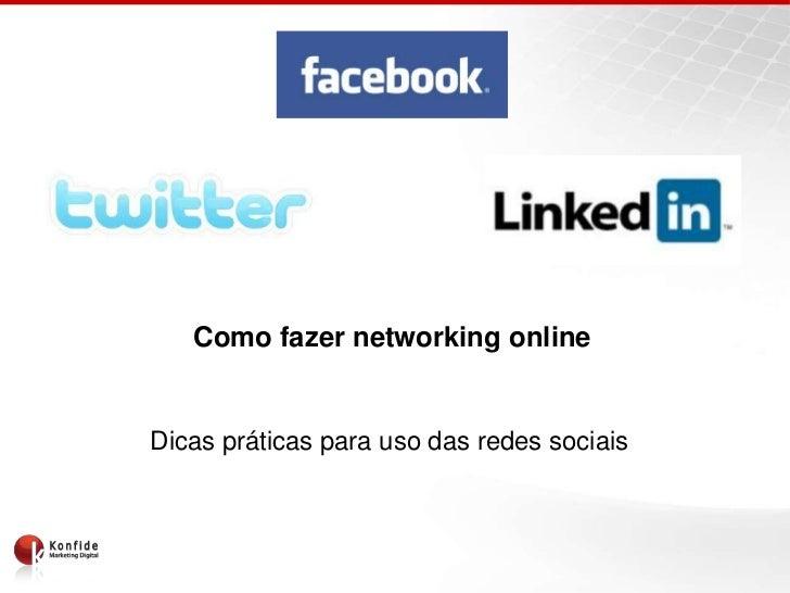 Como fazernetworking online<br />Dicaspráticasparauso das redessociais<br />