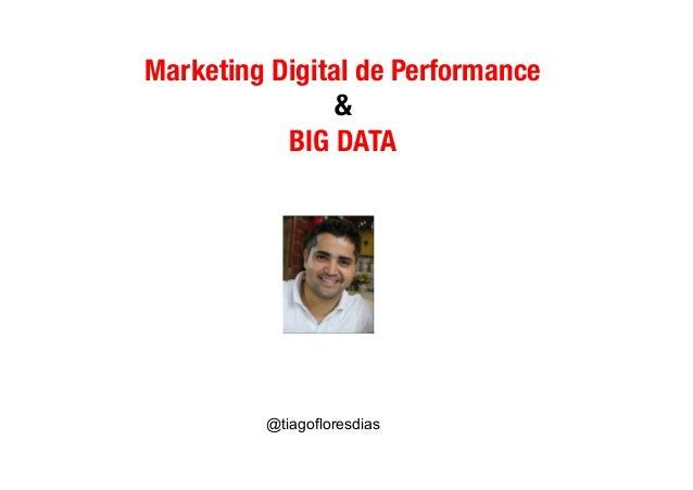 Marketing Digital de Performance & BIG DATA @tiagofloresdias
