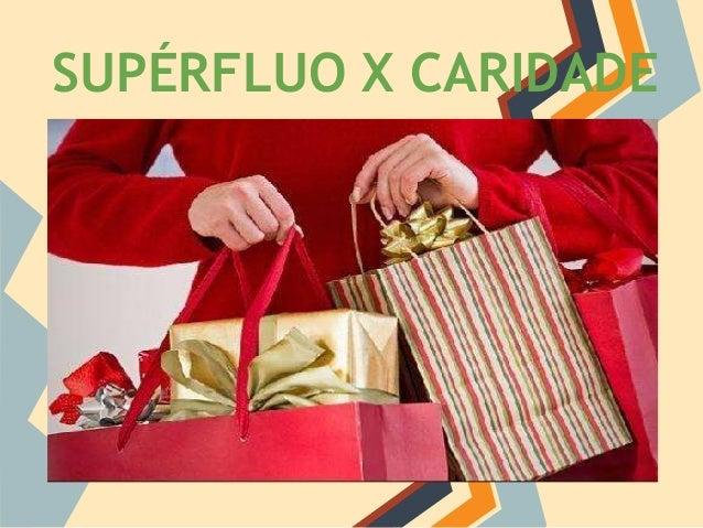 SUPÉRFLUO X CARIDADE