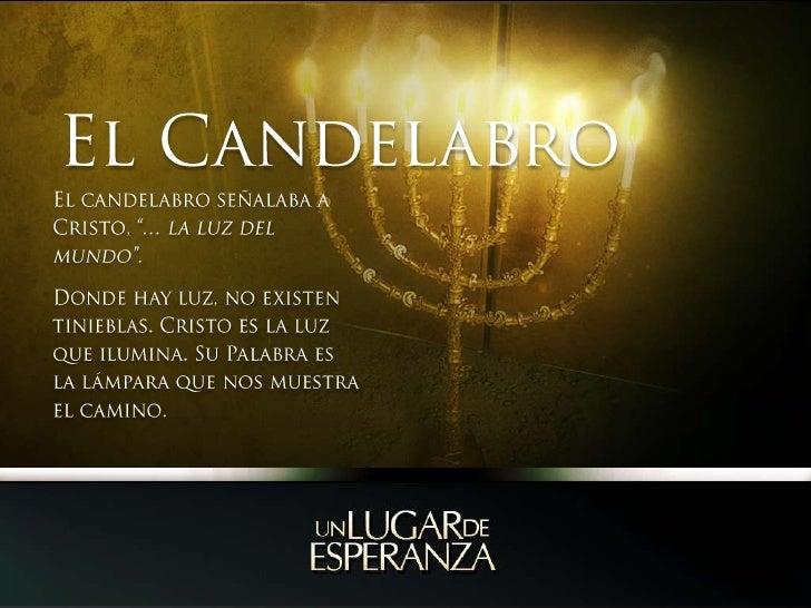 """El Candelabro<br />El candelabro señalaba a Cristo, """"… la luz del mundo"""".<br />Donde hay luz, no existen tinieblas. Cristo..."""