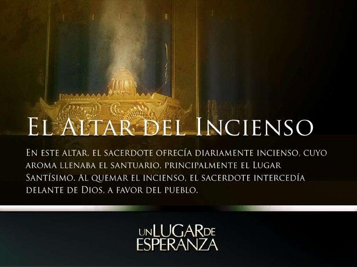 El Altar del Incienso<br />En este altar, el sacerdote ofrecía diariamente incienso, cuyo aroma llenaba el santuario, prin...