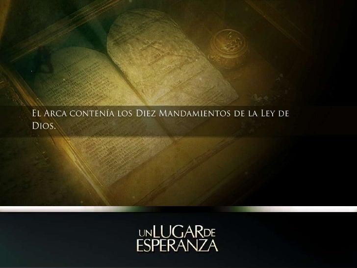 El Arca<br />El Arca contenía los Diez Mandamientos de la Ley de Dios.<br />