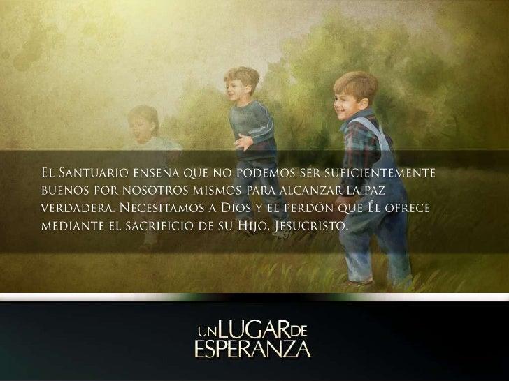 El Santuario enseña que no podemos ser suficientemente buenos por nosotros mismos para alcanzar la paz verdadera. Necesita...