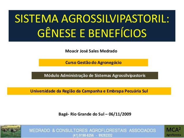 SISTEMA AGROSSILVIPASTORIL: GÊNESE E BENEFÍCIOS Moacir José Sales Medrado Módulo Administração de Sistemas Agrossilvipasto...