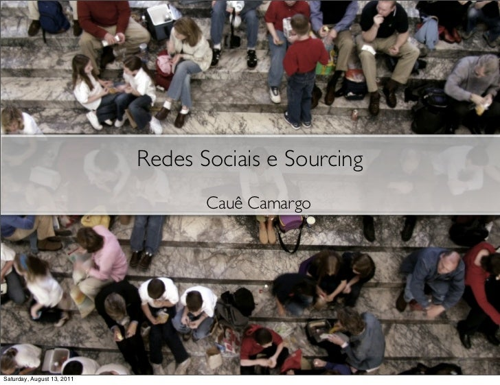 Redes Sociais e Sourcing                                   Cauê CamargoSaturday, August 13, 2011