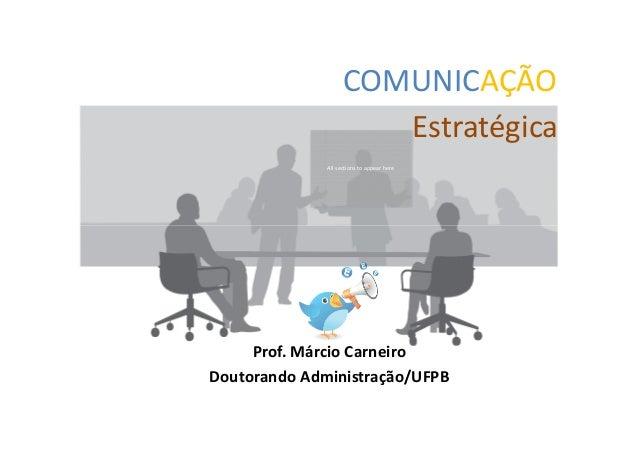 COMUNICAÇÃO                       Estratégica              All sections to appear here     Prof. Márcio CarneiroDoutorando...