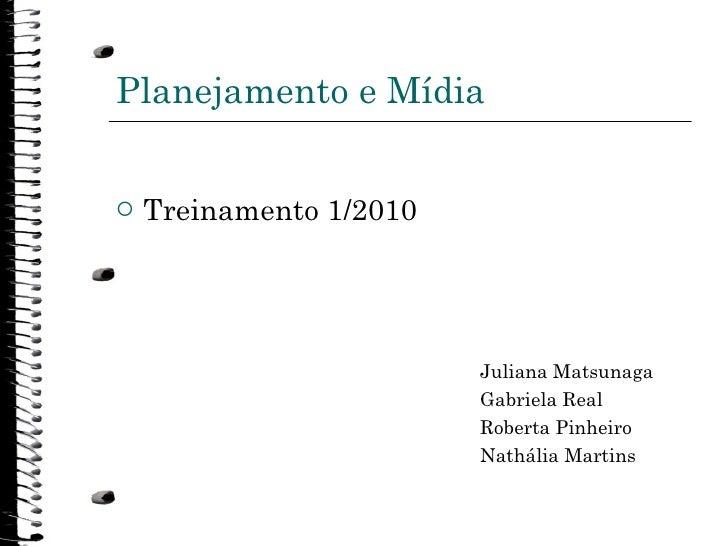 Planejamento e Mídia <ul><li>Treinamento 1/2010 </li></ul><ul><ul><ul><ul><ul><li>Juliana Matsunaga </li></ul></ul></ul></...