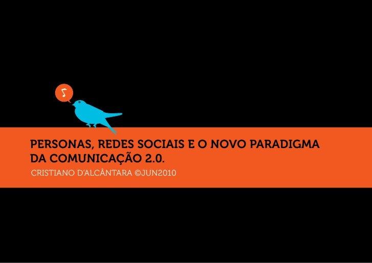 PERSONAS, REDES SOCIAIS E O NOVO PARADIGMA DA COMUNICAÇÃO 2.0. CRISTIANO D'ALCÂNTARA ©JUN2010