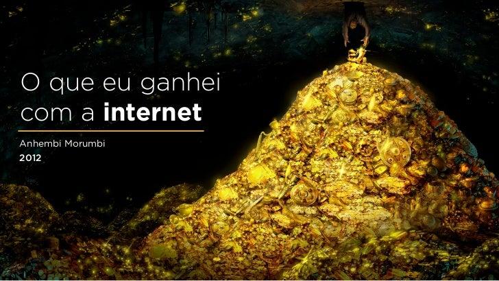 O que eu ganheicom a internetAnhembi Morumbi2012