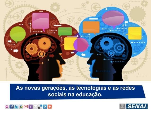 As novas gerações, as tecnologias e as redes           sociais na educação.