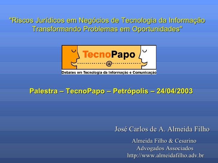 """""""Riscos Jurídicos em Negócios de Tecnologia da Informação Transformando Problemas em Oportunidades"""" Palestra – T..."""