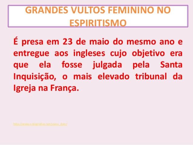 GRANDES VULTOS FEMININO NO ESPIRITISMO É presa em 23 de maio do mesmo ano e entregue aos ingleses cujo objetivo era que el...