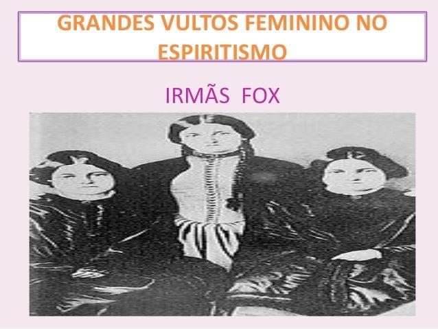 GRANDES VULTOS FEMININO NO ESPIRITISMO IRMÃS FOX