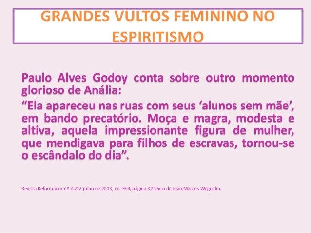 """GRANDES VULTOS FEMININO NO ESPIRITISMO Paulo Alves Godoy conta sobre outro momento glorioso de Anália: """"Ela apareceu nas r..."""
