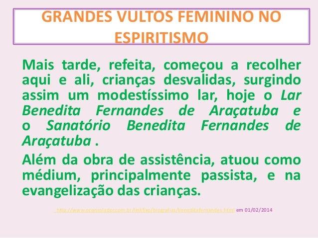 GRANDES VULTOS FEMININO NO ESPIRITISMO Mais tarde, refeita, começou a recolher aqui e ali, crianças desvalidas, surgindo a...