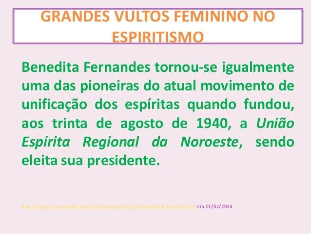 GRANDES VULTOS FEMININO NO ESPIRITISMO Benedita Fernandes tornou-se igualmente uma das pioneiras do atual movimento de uni...