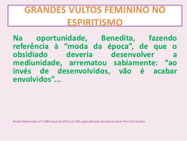 """GRANDES VULTOS FEMININO NO ESPIRITISMO Na oportunidade, Benedita, fazendo referência à """"moda da época"""", de que o obsidiado..."""