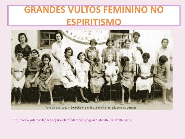 GRANDES VULTOS FEMININO NO ESPIRITISMO http://www.sistemas.febnet.org.br/reformadoronline/pagina/?id=346 , em 01/02/2014