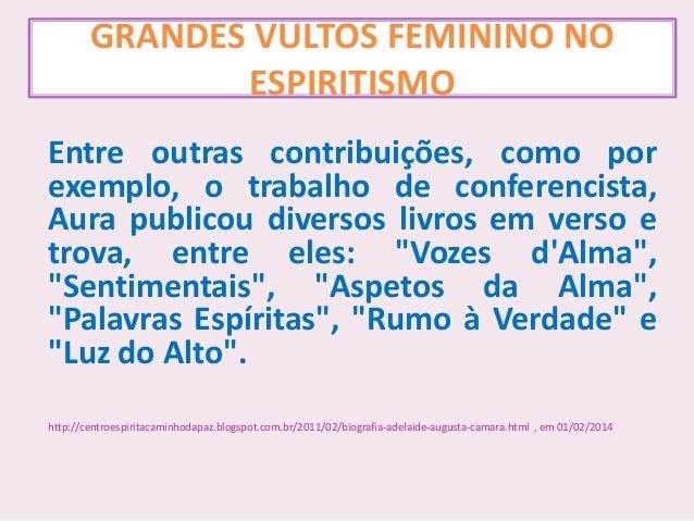 GRANDES VULTOS FEMININO NO ESPIRITISMO Entre outras contribuições, como por exemplo, o trabalho de conferencista, Aura pub...