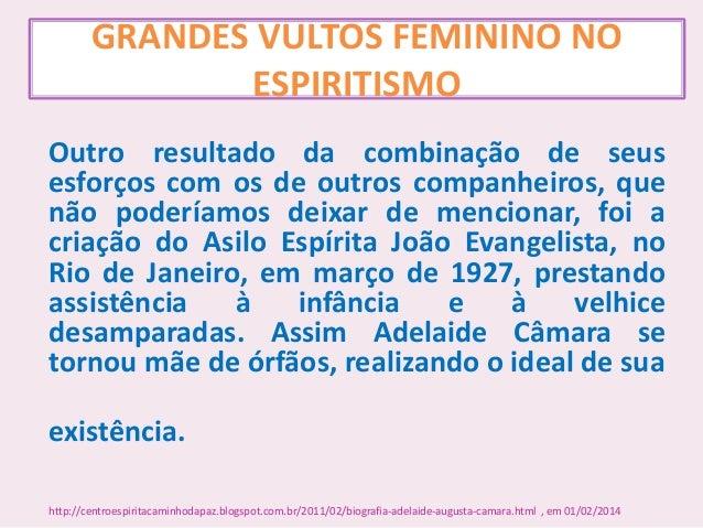 GRANDES VULTOS FEMININO NO ESPIRITISMO Outro resultado da combinação de seus esforços com os de outros companheiros, que n...