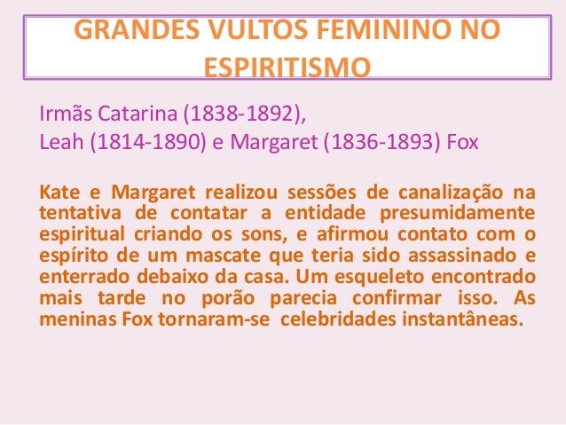 GRANDES VULTOS FEMININO NO ESPIRITISMO Irmãs Catarina (1838-1892), Leah (1814-1890) e Margaret (1836-1893) Fox Kate e Marg...