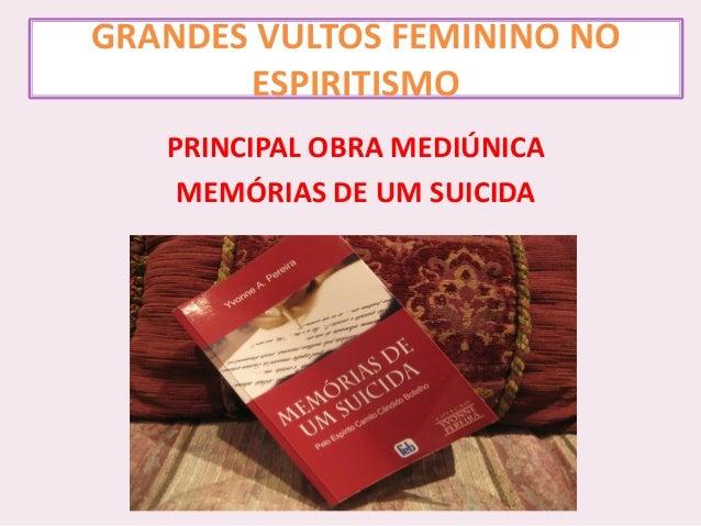 GRANDES VULTOS FEMININO NO ESPIRITISMO PRINCIPAL OBRA MEDIÚNICA MEMÓRIAS DE UM SUICIDA