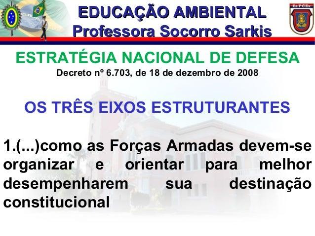 EEDDUUCCAAÇÇÃÃOO AAMMBBIIEENNTTAALL  PPrrooffeessssoorraa SSooccoorrrroo SSaarrkkiiss  ESTRATÉGIA NACIONAL DE DEFESA  Decr...
