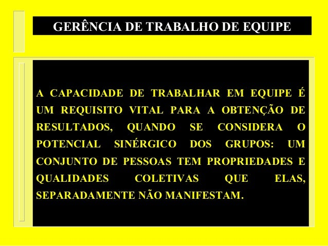 GERÊNCIA DE TRABALHO DE EQUIPEA CAPACIDADE DE TRABALHAR EM EQUIPE ÉUM REQUISITO VITAL PARA A OBTENÇÃO DERESULTADOS, QUANDO...