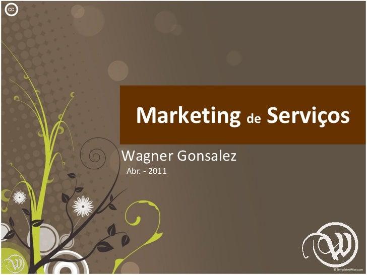 cc       Marketing de Serviços     Wagner Gonsalez     Abr. - 2011                           1