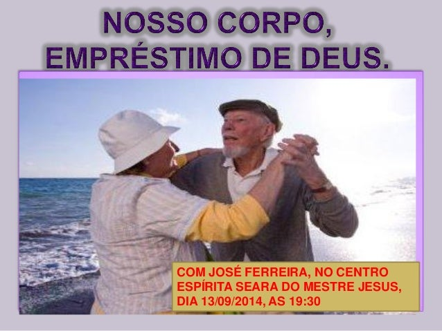 COM JOSÉ FERREIRA, NO CENTRO ESPÍRITA SEARA DO MESTRE JESUS, DIA 13/09/2014, AS 19:30