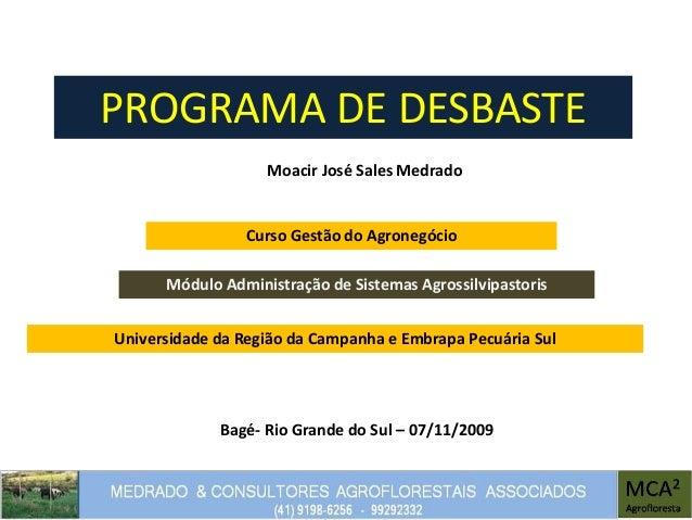 PROGRAMA DE DESBASTE Moacir José Sales Medrado Módulo Administração de Sistemas Agrossilvipastoris Bagé- Rio Grande do Sul...