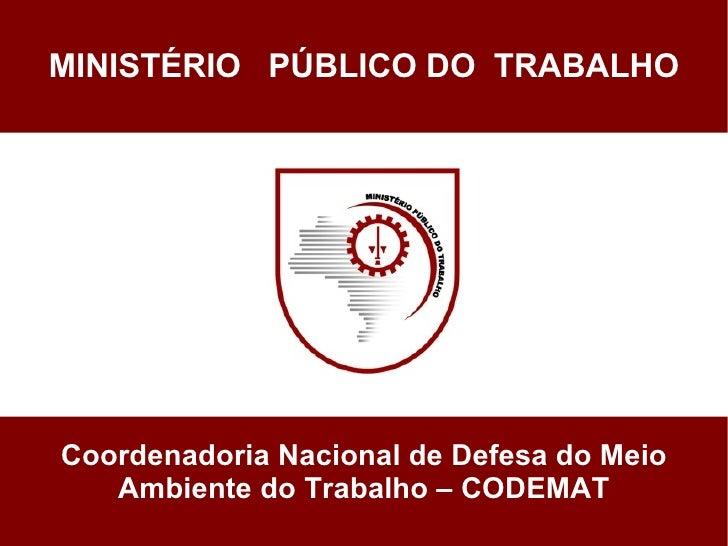 MINISTÉRIO PÚBLICO DO TRABALHOTe     Coordenadoria Nacional de Defesa do Meio        Ambiente do Trabalho – CODEMAT