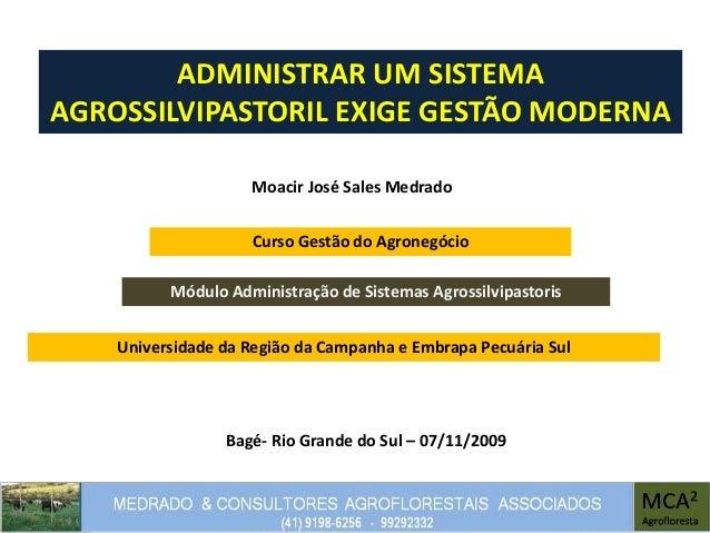 ADMINISTRAR UM SISTEMA AGROSSILVIPASTORIL EXIGE GESTÃO MODERNA Moacir José Sales Medrado Módulo Administração de Sistemas ...