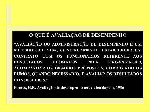 """O QUE É AVALIAÇÃO DE DESEMPENHO""""AVALIAÇÃO OU ADMINISTRAÇÃO DE DESEMPENHO É UMMÉTODO QUE VISA, CONTINUAMENTE, ESTABELECER U..."""