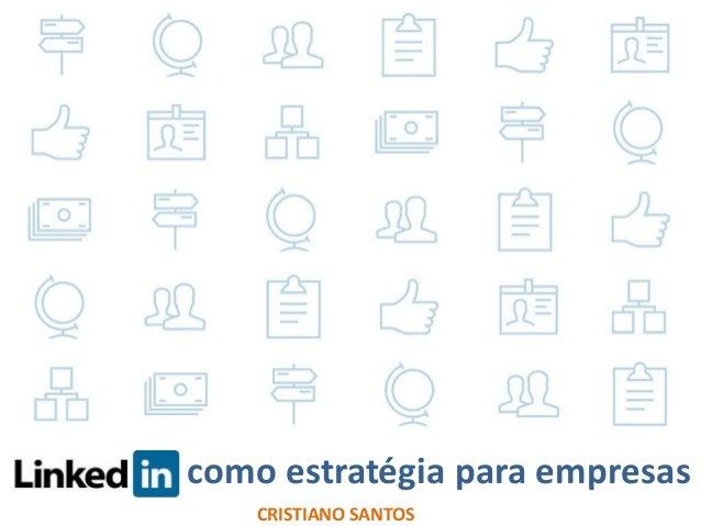Gestão de Perfil e  Conteúdo no  LinkedIn  como estratégia para empresas  CRISTIANO SANTOS