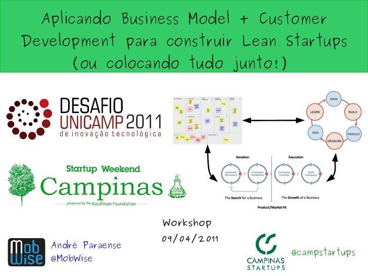 Aplicando Business Model + CustomerDevelopment para construir Lean Startups      (ou colocando tudo junto!)               ...