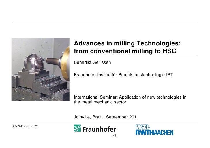 Advances in milling Technologies:                       from conventional milling to HSC                       Benedikt Ge...