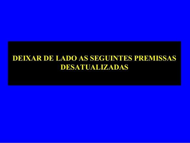 DEIXAR DE LADO AS SEGUINTES PREMISSASDESATUALIZADAS
