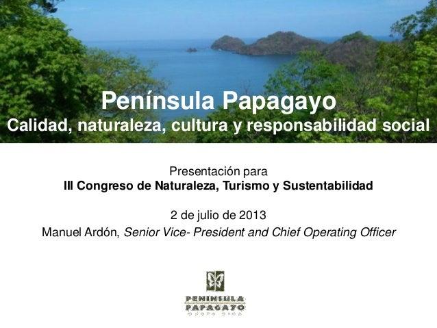 Península Papagayo Calidad, naturaleza, cultura y responsabilidad social Presentación para III Congreso de Naturaleza, Tur...
